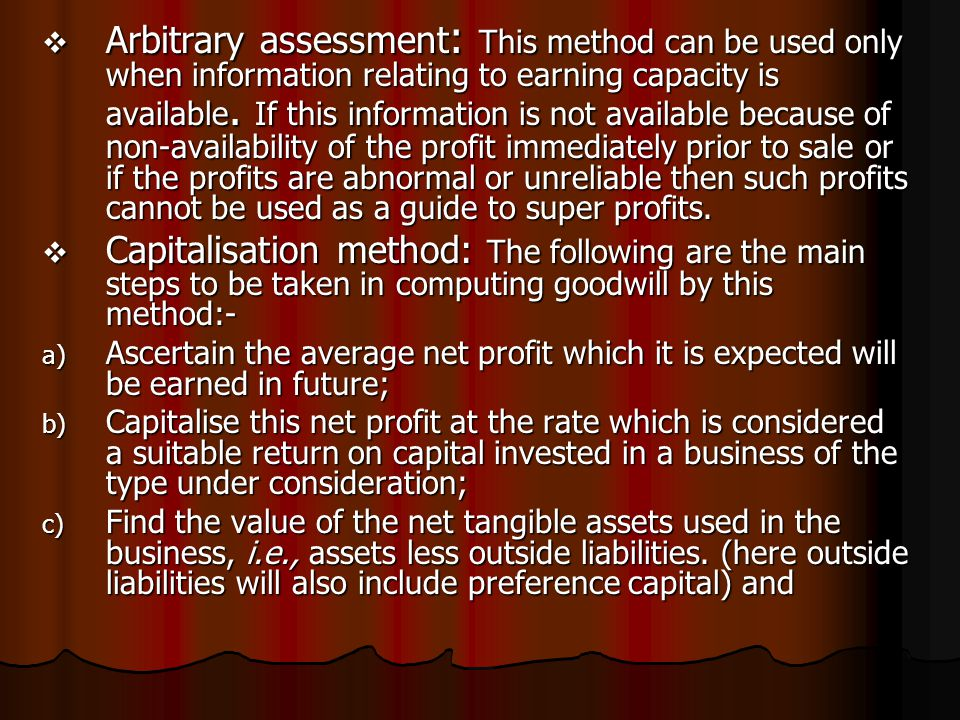  Arbitrary assessment : This method can be used only when information relating to earning capacity is available.