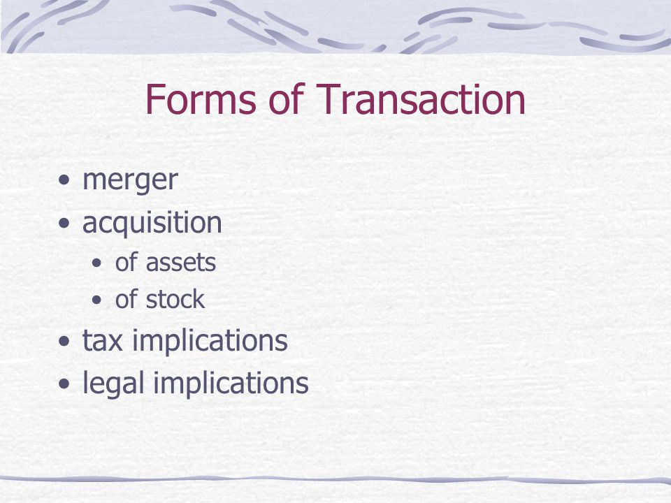 Forms of Transaction merger acquisition of assets of stock tax implications legal implications