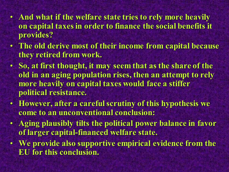 12 And what if the welfare state tries to rely more heavily on capital taxes in order to finance the social benefits it provides?And what if the welfa
