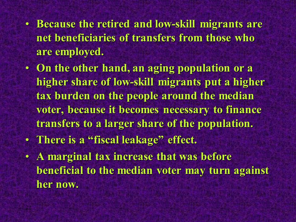 22 Because the retired and low-skill migrants are net beneficiaries of transfers from those who are employed.Because the retired and low-skill migrant