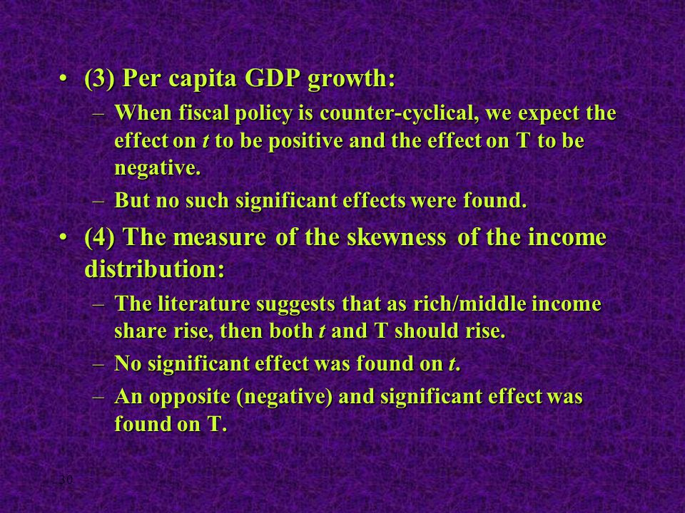 30 (3) Per capita GDP growth:(3) Per capita GDP growth: –When fiscal policy is counter-cyclical, we expect the effect on t to be positive and the effe