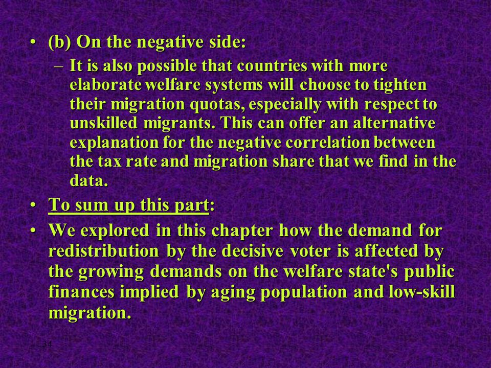 34 (b) On the negative side:(b) On the negative side: –It is also possible that countries with more elaborate welfare systems will choose to tighten t
