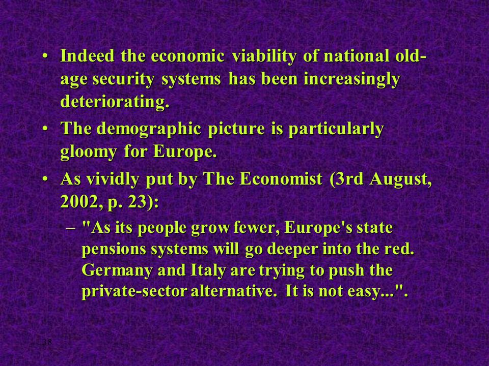 38 Indeed the economic viability of national old- age security systems has been increasingly deteriorating.Indeed the economic viability of national o