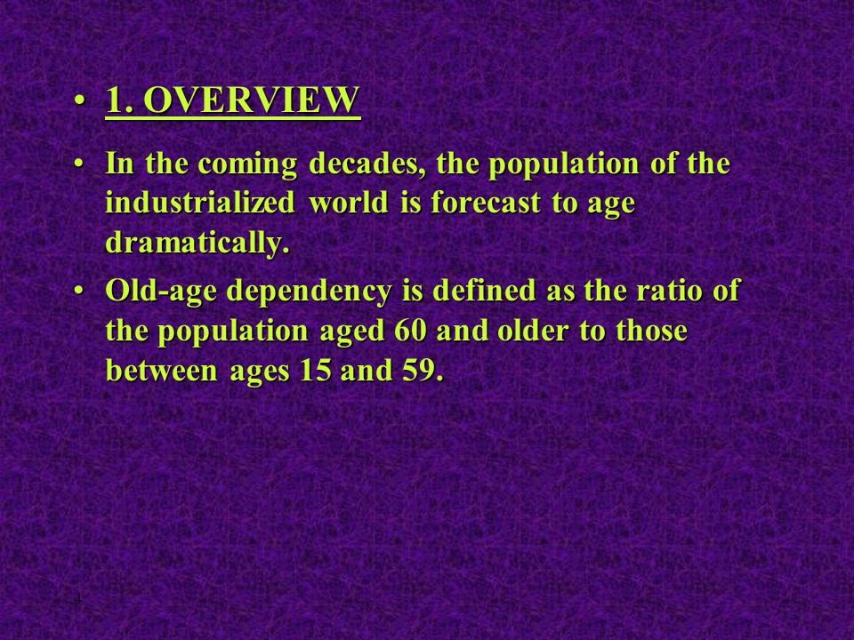 4 1. OVERVIEW1. OVERVIEW In the coming decades, the population of the industrialized world is forecast to age dramatically.In the coming decades, the