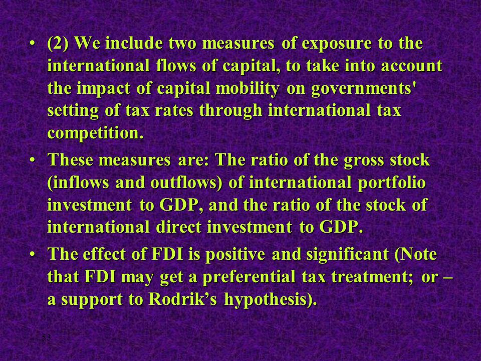 53 (2) We include two measures of exposure to the international flows of capital, to take into account the impact of capital mobility on governments'