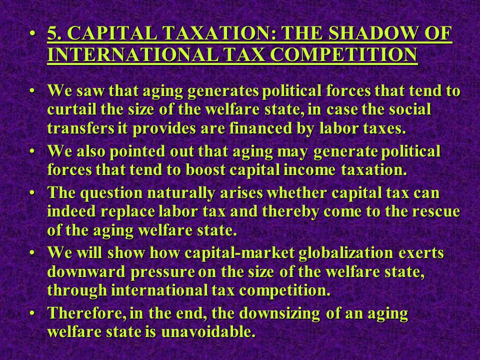 57 5. CAPITAL TAXATION: THE SHADOW OF INTERNATIONAL TAX COMPETITION5. CAPITAL TAXATION: THE SHADOW OF INTERNATIONAL TAX COMPETITION We saw that aging