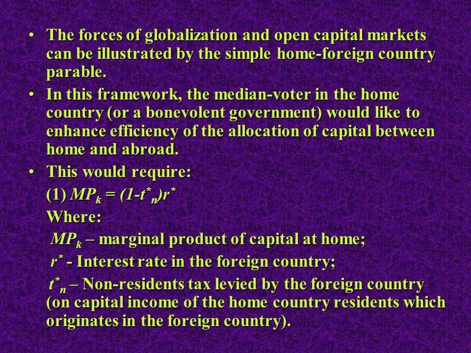 58 The forces of globalization and open capital markets can be illustrated by the simple home-foreign country parable.The forces of globalization and