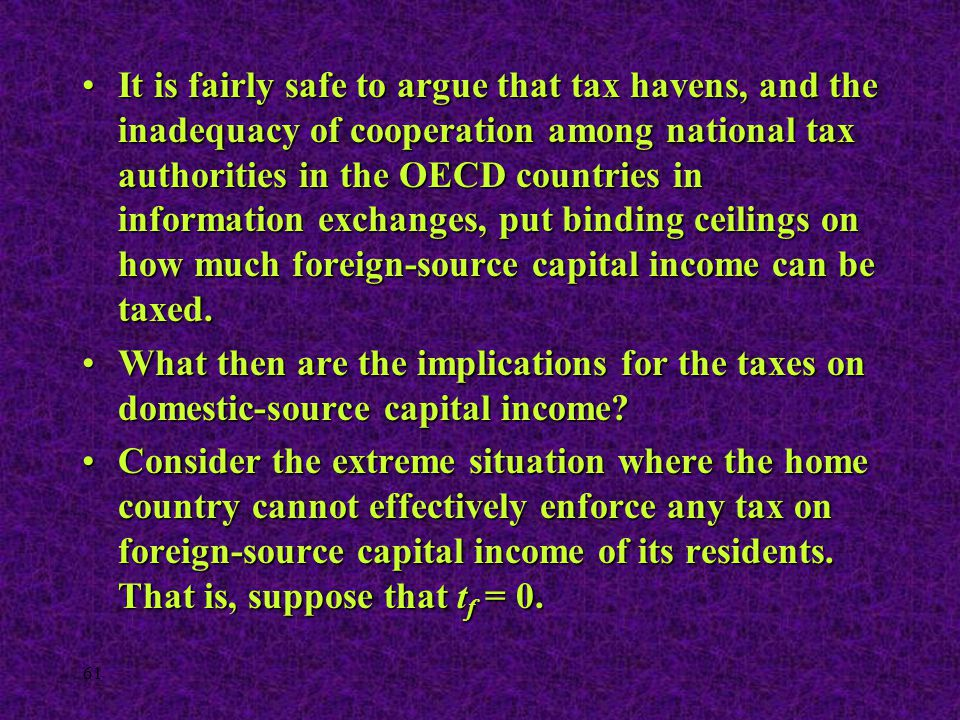 61 It is fairly safe to argue that tax havens, and the inadequacy of cooperation among national tax authorities in the OECD countries in information e