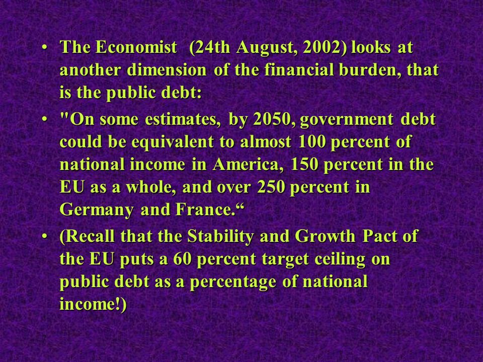 7 The Economist (24th August, 2002) looks at another dimension of the financial burden, that is the public debt:The Economist (24th August, 2002) look