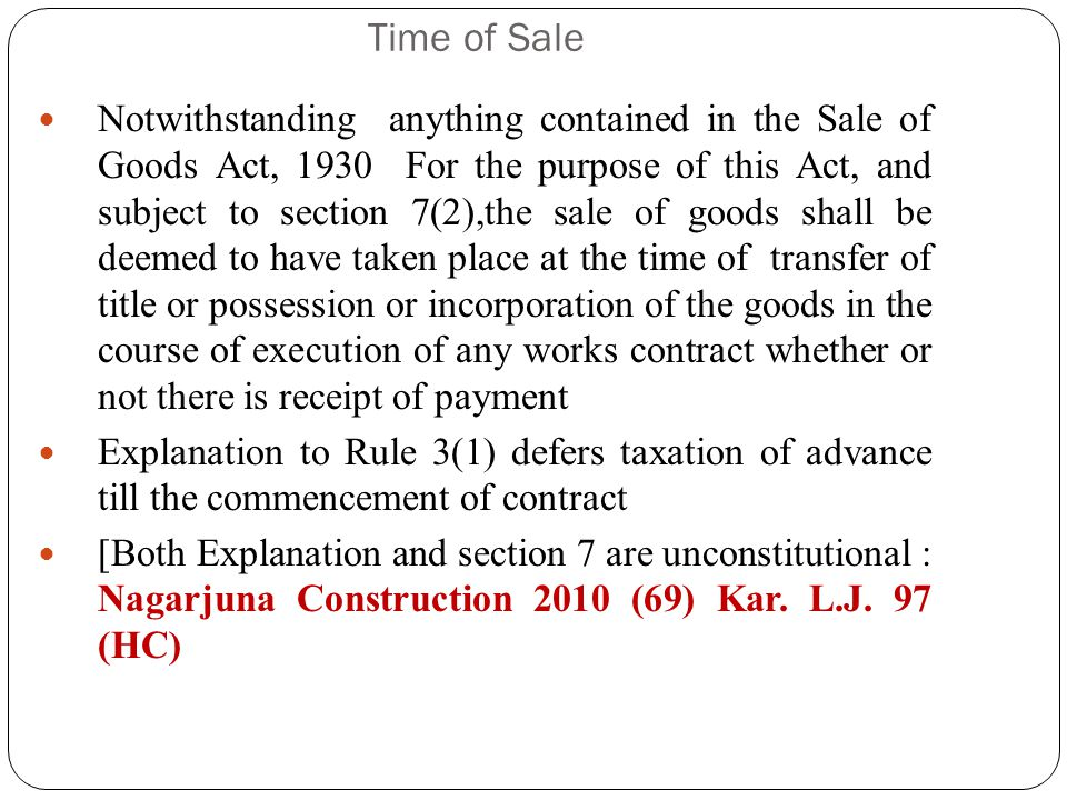 Time of Sale Sale is deemed to taken place at the time of transfer of title/possession or incorporation of goods in any works contract irrespective of