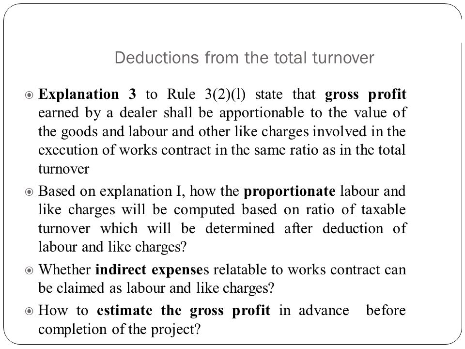 Deductions from the total turnover  Explanation 2 to Rule 3(2)(l) state that labour and like charges include charges for obtaining on hire or otherwi