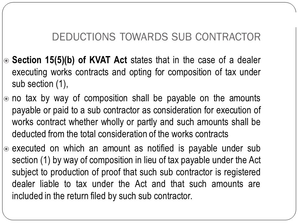 DEDUCTIONS TOWARDS SUB CONTRACTOR Rule 3(2) (i-1) states that all amounts paid or payable to sub contractors as the consideration for execution of wor