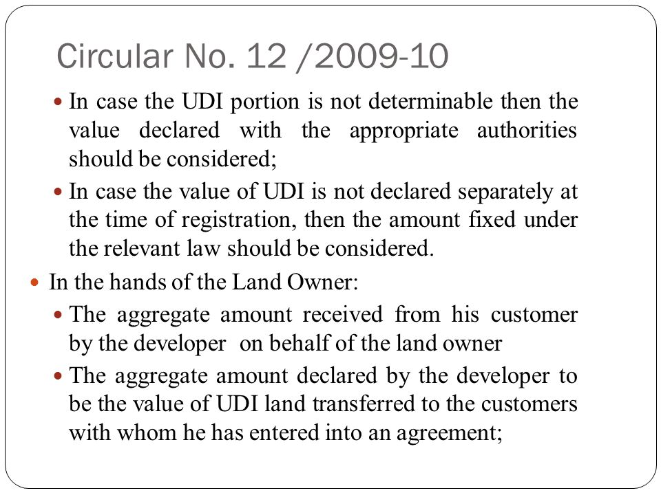 Circular No.12 /2009-10 While determining the taxable turnover, amount received towards UDI from the customer is claimed as deduction; In the circular