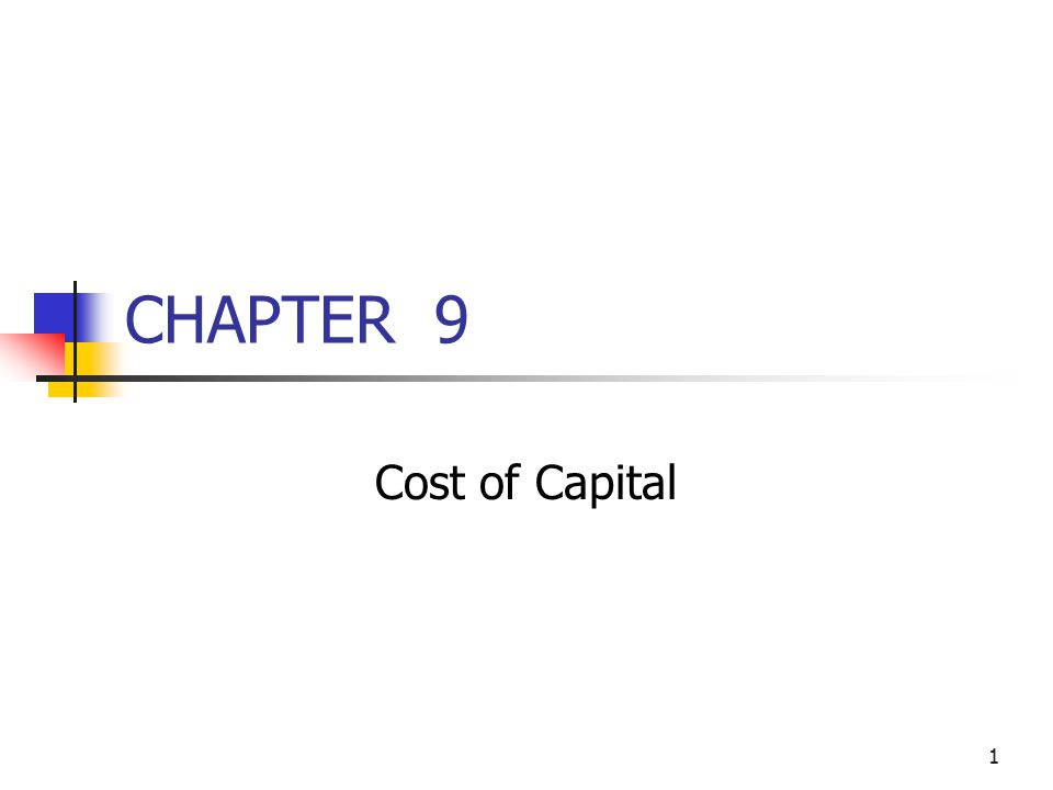 1 CHAPTER 9 Cost of Capital