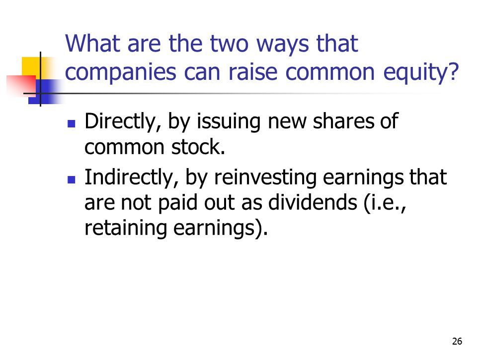 26 What are the two ways that companies can raise common equity.