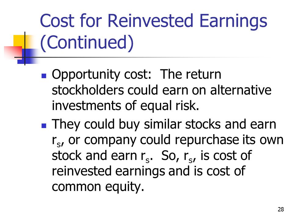 28 Cost for Reinvested Earnings (Continued) Opportunity cost: The return stockholders could earn on alternative investments of equal risk.