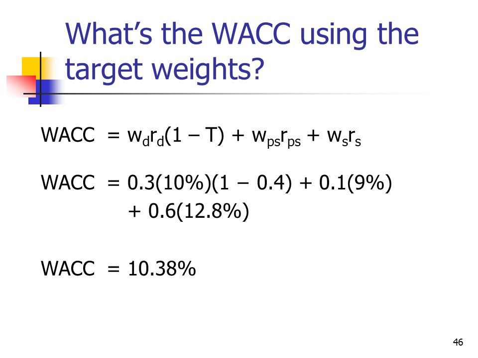 46 What's the WACC using the target weights.