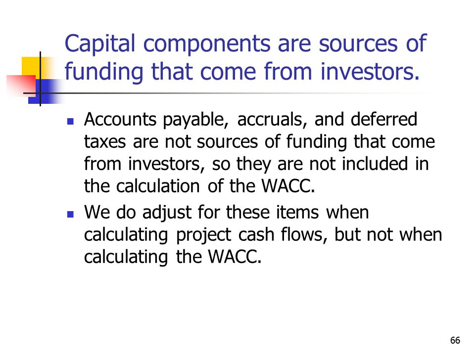66 Capital components are sources of funding that come from investors.