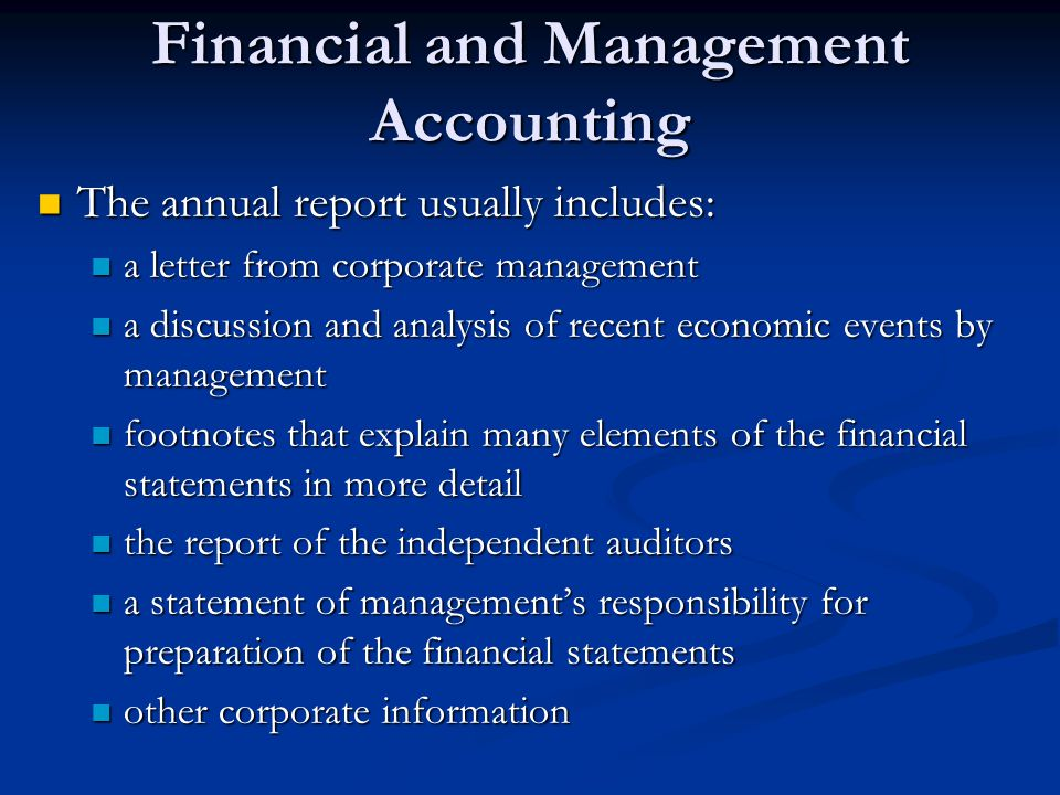 Financial and Management Accounting The annual report usually includes: The annual report usually includes: a letter from corporate management a lette