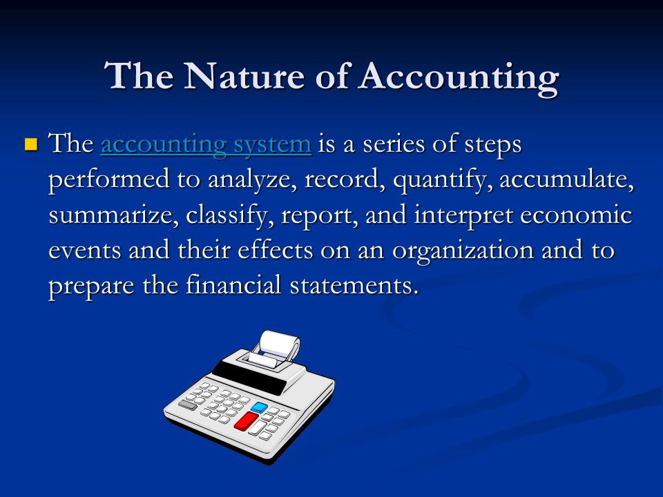 The Nature of Accounting Accounting systems are designed to meet the needs of the decisions makers who use the financial information.