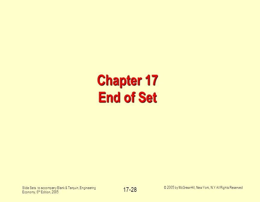 Slide Sets to accompany Blank & Tarquin, Engineering Economy, 6 th Edition, 2005 © 2005 by McGraw-Hill, New York, N.Y All Rights Reserved 17-28 Chapte