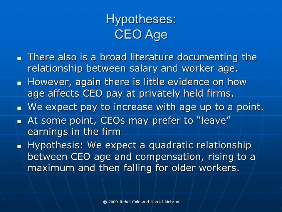© 2009 Rebel Cole and Hamid Mehran Hypotheses: CEO Age There also is a broad literature documenting the relationship between salary and worker age.