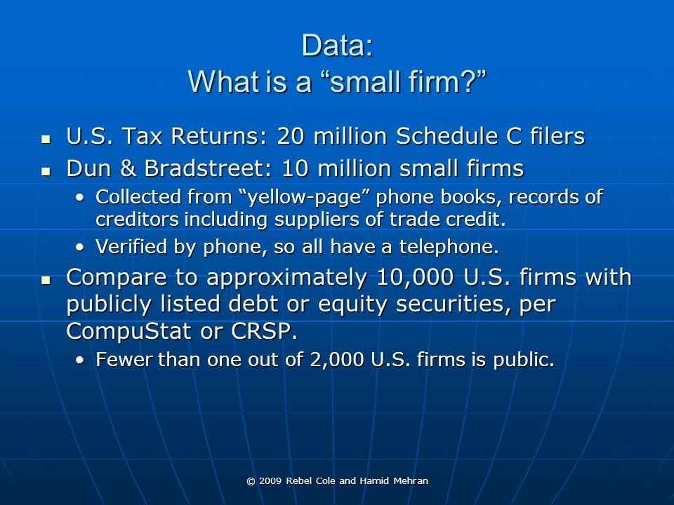 © 2009 Rebel Cole and Hamid Mehran Data: What is a small firm U.S.