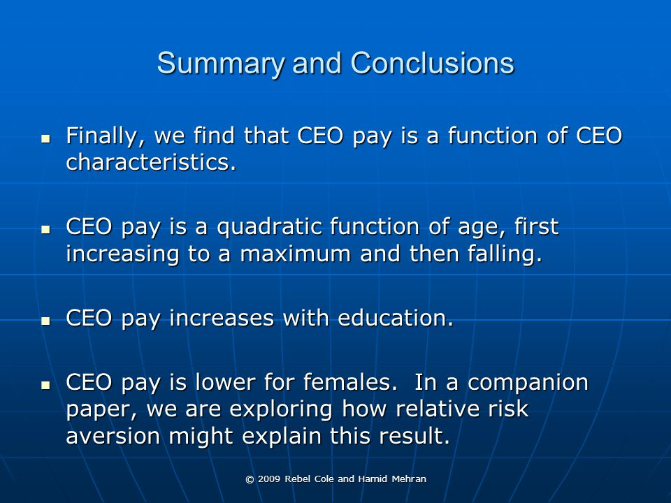 © 2009 Rebel Cole and Hamid Mehran Summary and Conclusions Finally, we find that CEO pay is a function of CEO characteristics.
