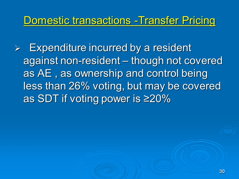 Domestic transactions -Transfer Pricing  Expenditure incurred by a resident against non-resident – though not covered as AE, as ownership and control being less than 26% voting, but may be covered as SDT if voting power is ≥20% 30