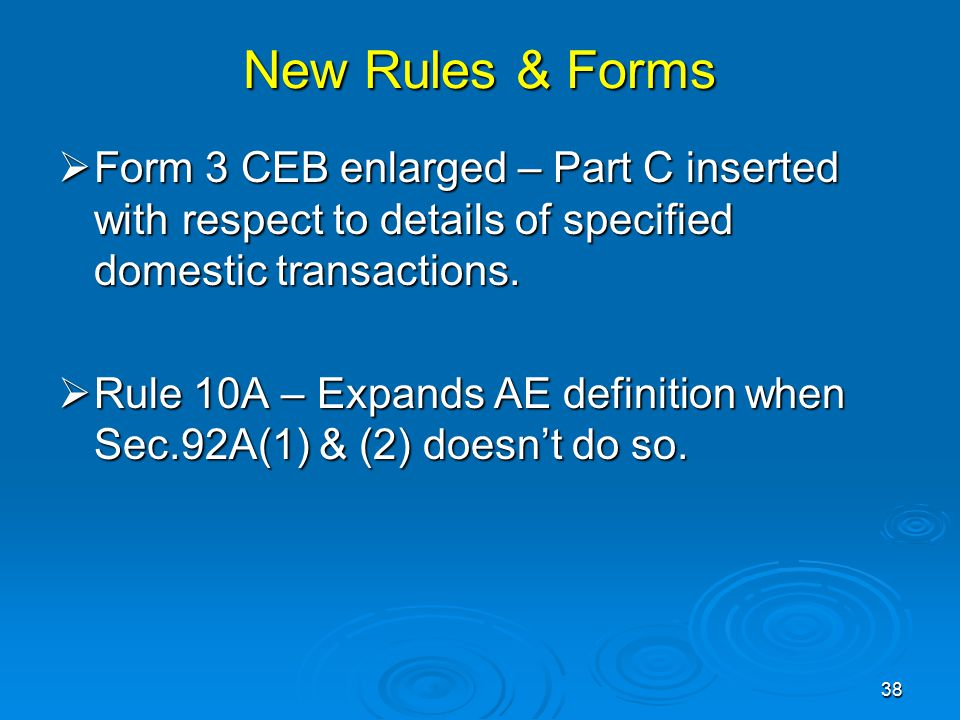 New Rules & Forms  Form 3 CEB enlarged – Part C inserted with respect to details of specified domestic transactions.