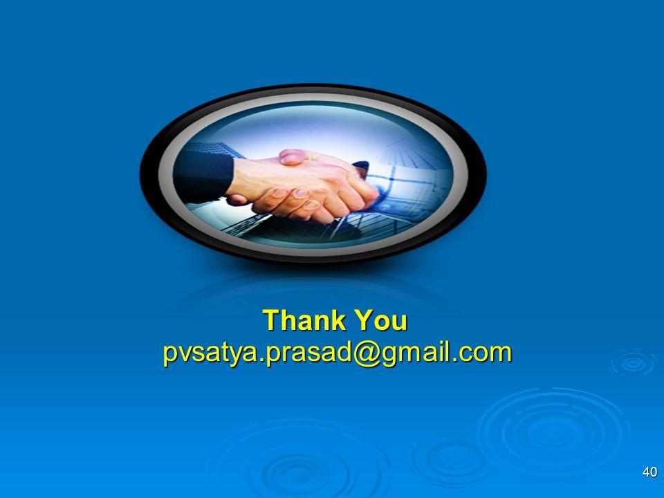 Thank You pvsatya.prasad@gmail.com pvsatya.prasad@gmail.com 40