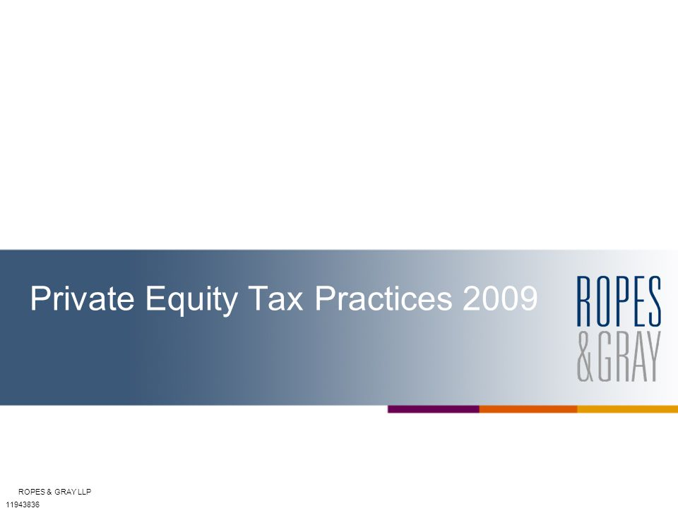 ROPES & GRAY2 Private Equity Tax Practices 2009 Ensuring Accurate Withholding And Regulatory Compliance with Your Inbound Foreign Investors June 17, 2009 Rom Watson Ropes & Gray LLP rom.watson@ropesgray.com (617) 951-7672 Elaine B.
