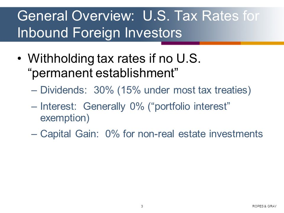 ROPES & GRAY4 General Overview: U.S.Tax Rates for Inbound Foreign Investors Cont'd.