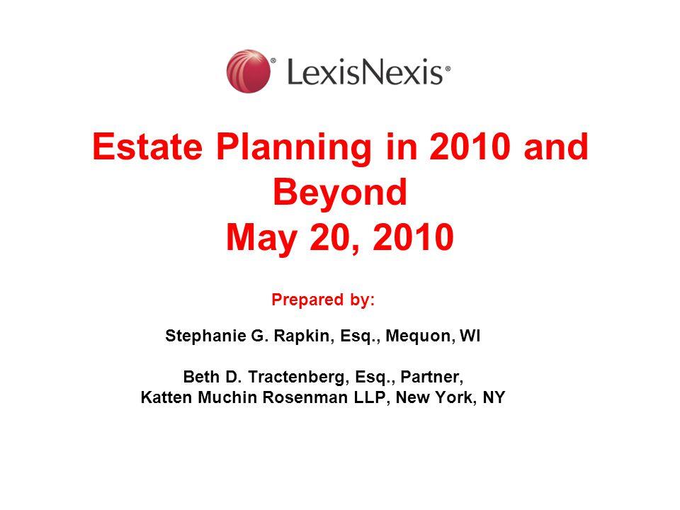 Estate Planning in 2010 and Beyond May 20, 2010 Prepared by: Stephanie G. Rapkin, Esq., Mequon, WI Beth D. Tractenberg, Esq., Partner, Katten Muchin R