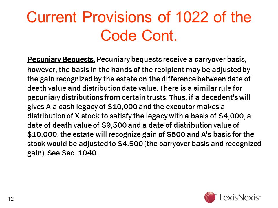 12 Current Provisions of 1022 of the Code Cont. Pecuniary Bequests. Pecuniary bequests receive a carryover basis, however, the basis in the hands of t