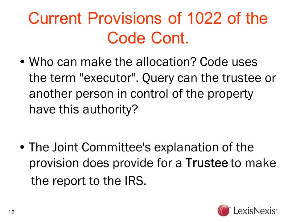 16 Current Provisions of 1022 of the Code Cont. Who can make the allocation? Code uses the term