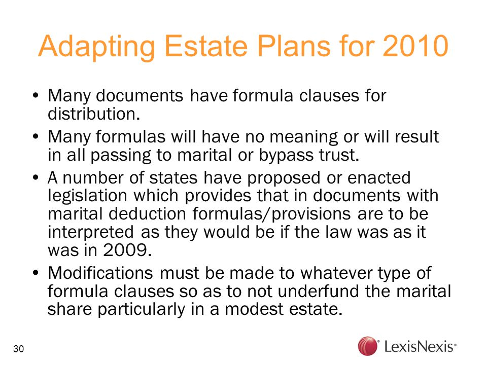 30 Adapting Estate Plans for 2010 Many documents have formula clauses for distribution.