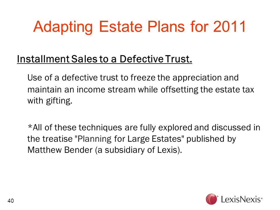 40 Adapting Estate Plans for 2011 Installment Sales to a Defective Trust.