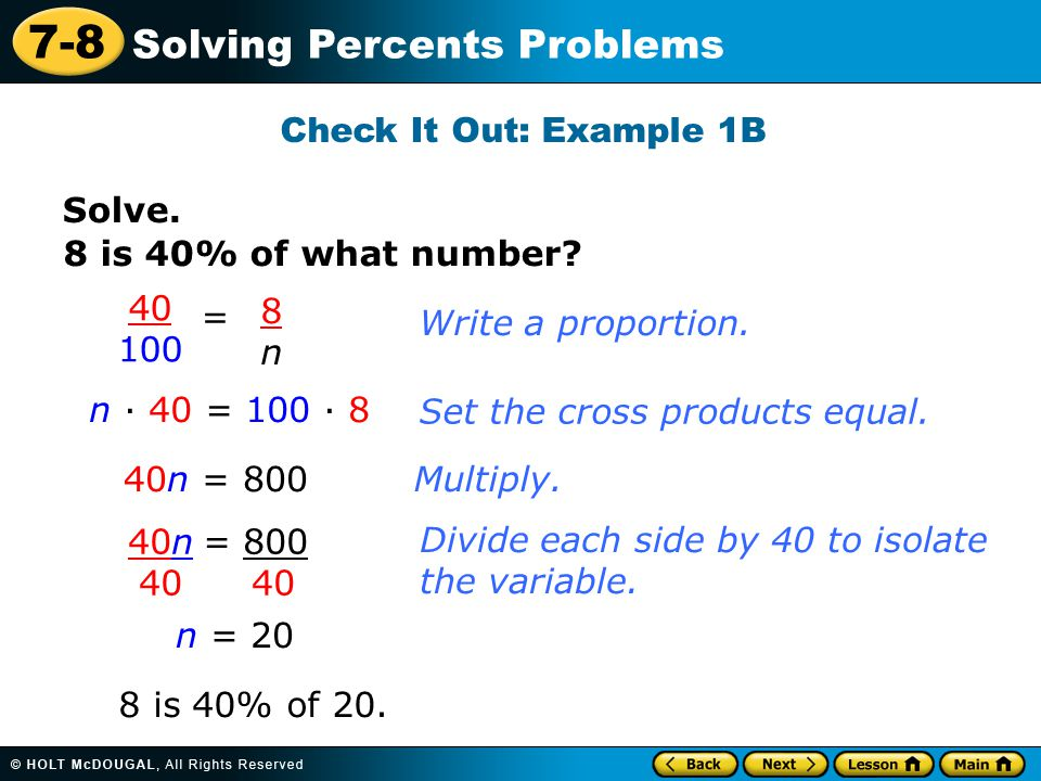 7-8 Solving Percents Problems Solve.Check It Out: Example 1B 8 is 40% of what number.