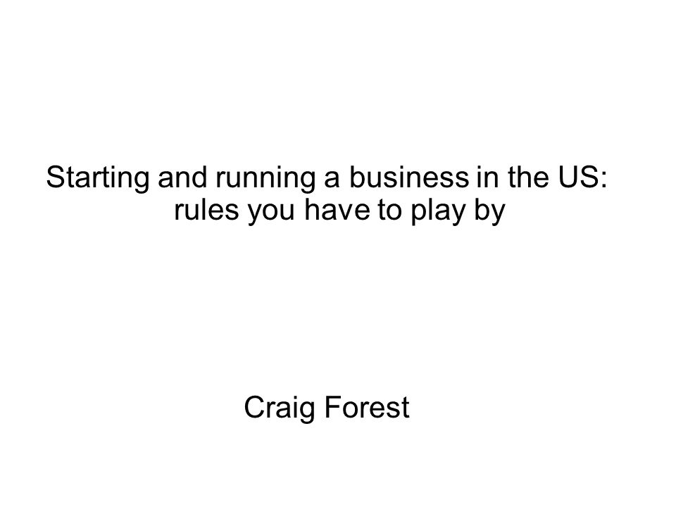 Starting and running a business in the US: rules you have to play by Craig Forest