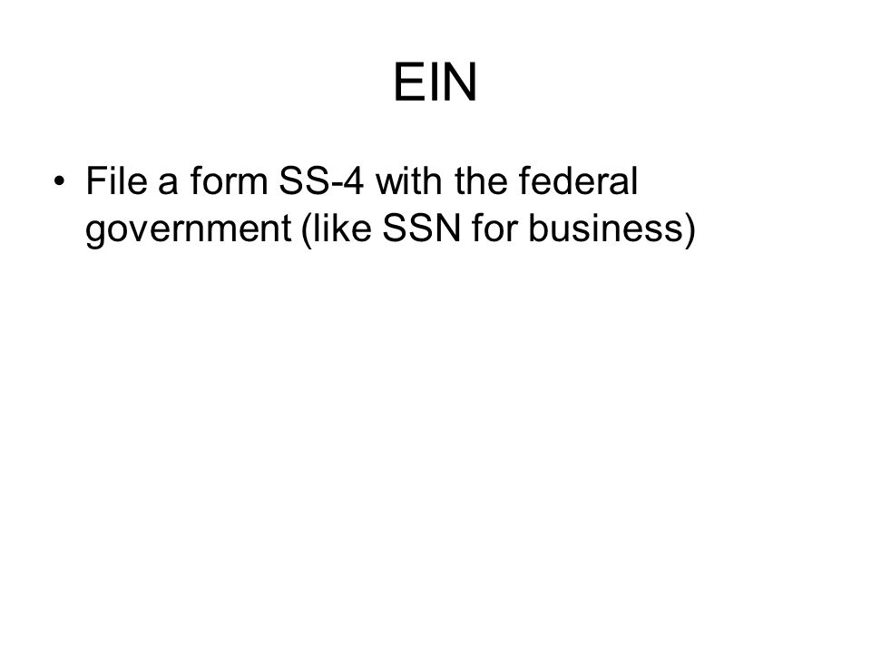 EIN File a form SS-4 with the federal government (like SSN for business)