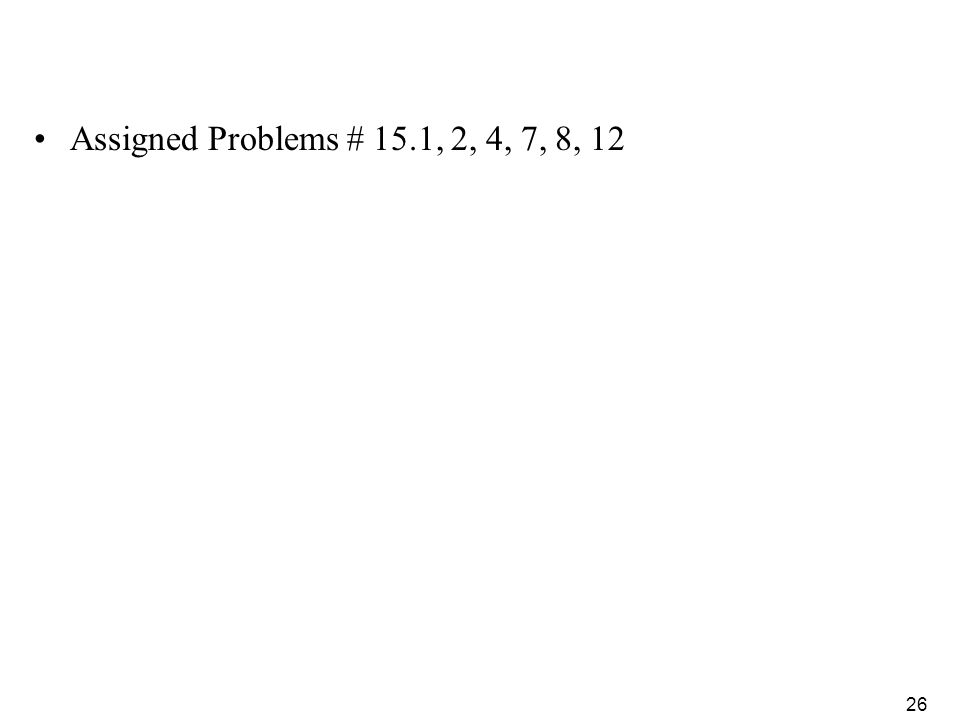 26 Assigned Problems # 15.1, 2, 4, 7, 8, 12