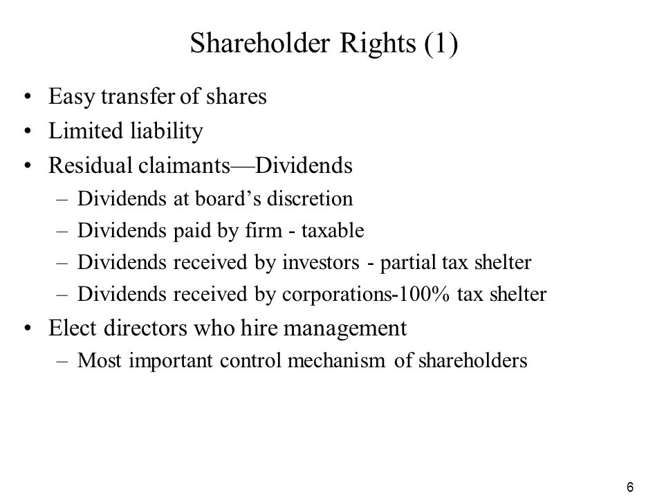 7 Shareholder Rights (2) Voting rights –straight voting -one vote per share for each position 50% + can control board minority freeze-out –cumulative voting - permits minority participation; no.