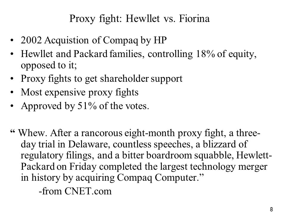 8 Proxy fight: Hewllet vs. Fiorina 2002 Acquistion of Compaq by HP Hewllet and Packard families, controlling 18% of equity, opposed to it; Proxy fight