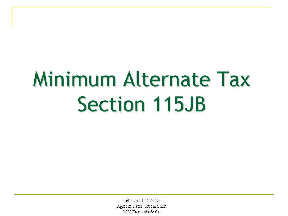 Minimum Alternate Tax Section 115JB February 1-2, 2013 Agreem Patel Ruchi Shah M V Damania & Co
