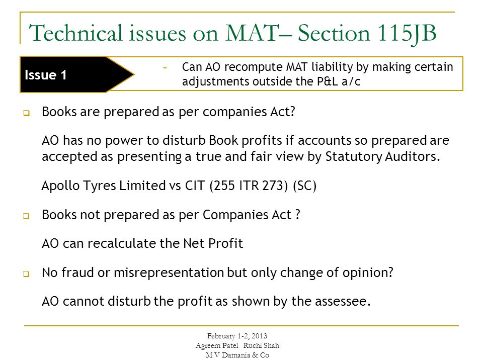 Technical issues on MAT– Section 115JB Slide 10 - Can AO recompute MAT liability by making certain adjustments outside the P&L a/c Issue 1  Books are