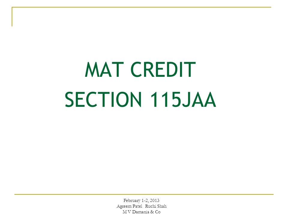 MAT CREDIT SECTION 115JAA February 1-2, 2013 Agreem Patel Ruchi Shah M V Damania & Co