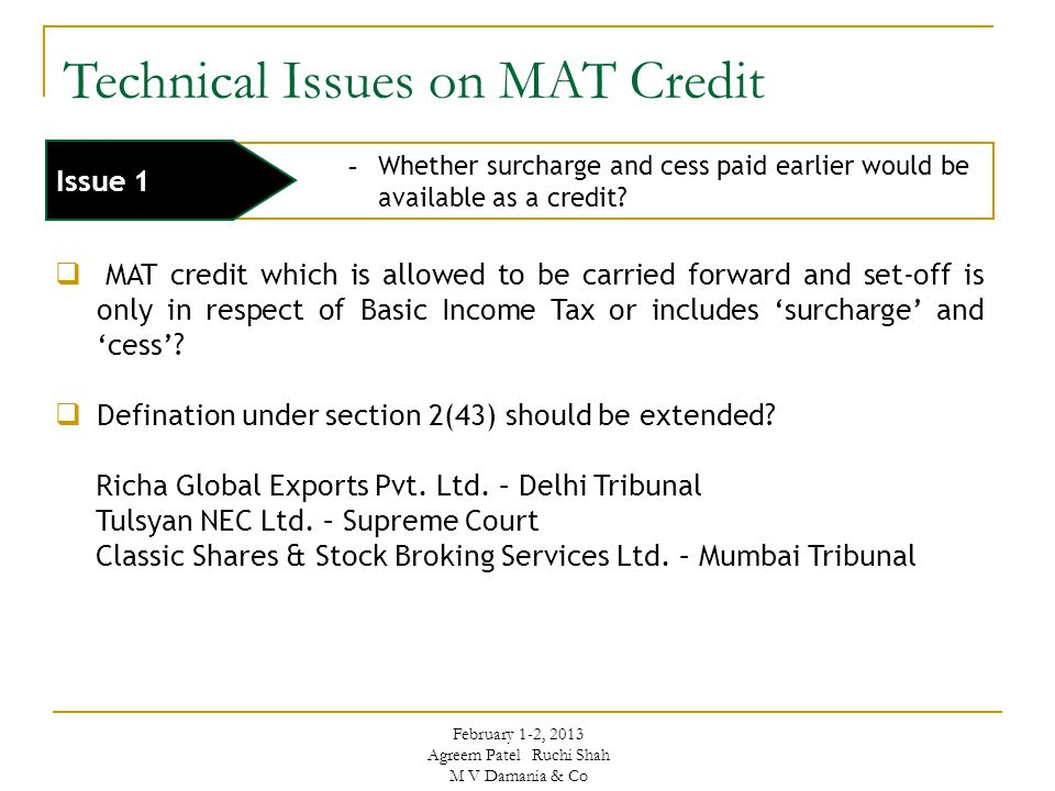 - Whether surcharge and cess paid earlier would be available as a credit? Issue 1 Technical Issues on MAT Credit  MAT credit which is allowed to be c
