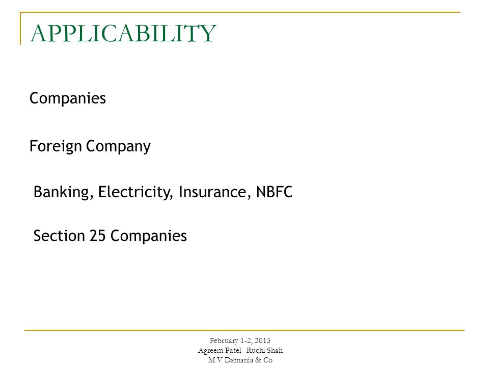 APPLICABILITY Companies Foreign Company Banking, Electricity, Insurance, NBFC Section 25 Companies February 1-2, 2013 Agreem Patel Ruchi Shah M V Dama