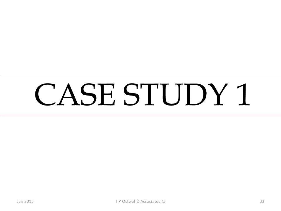 CASE STUDY 1 Jan 2013T P Ostwal & Associates @33